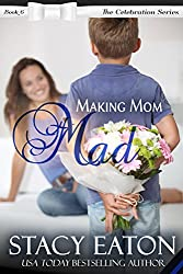 Making Mom Mad (The Celebration Series Book 6)