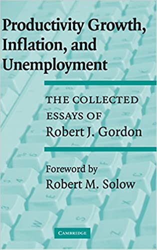 productivity growth inflation and unemployment the collected  productivity growth inflation and unemployment the collected essays of robert j gordon