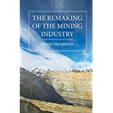 The Remaking of the Mining Industry