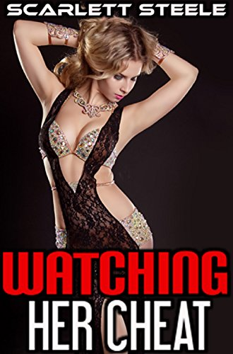 watching her cheat kindle edition by scarlett steele literature