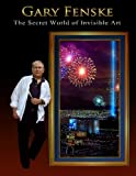 Gary Fenske, the Secret World of Invisible Art, Gary Fenske, 1468179608
