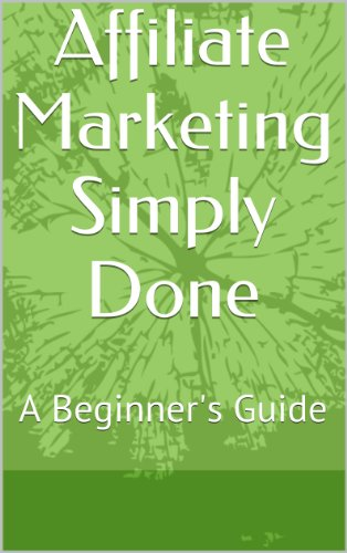 Affiliate Marketing Simply Done: A Beginner's Guide