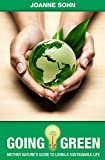 Going Green: Mother Nature's Guide To Living A Sustainable Life (Green Living, Green Lifestyle, Sustainable Living Explained, Sustainability)