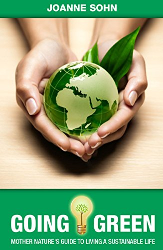 Going Green: Mother Nature's Guide To Living A Sustainable Life (Green Living, Green Lifestyle, Sustainable Living Explained, Sustainability) by [Sohn, Joanne]