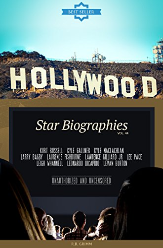 Hollywood: Actors Biographies Vol.44: (KURT RUSSELL,KYLE GALLNER,KYLE MACLACHLAN,LARRY BAGBY,LAURENCE FISHBURNE,LAWRENCE GILLIARD JR,LEE PACE,LEIGH WHANNELL,LEONARDO DICAPRIO,LEVAN BURTON)