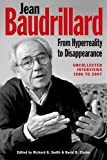 Jean Baudrillard: from Hyperreality to Disappearance : Uncollected Interviews, 1986 To 2007, , 0748694293