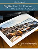 Digital Fine Art Printing: Field Guide for Photographers