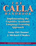 The Calla Handbook: Implementing the Cognitive Academic Language Learning Approach by Chamot Anna Uhl O'Malley J. Michael (1994-09-25) Paperback