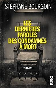 Les dernières paroles des condamnés à mort par Stéphane Bourgoin