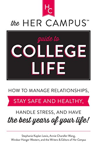 The Her Campus Guide to College Life: How to Manage Relationships, Stay Safe and Healthy, Handle Stress, and Have the Best Years of Your -