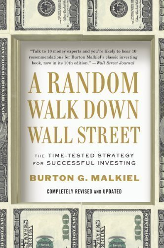 A Random Walk Down Wall Street: The Time-Tested Strategy for Successful Investing by Malkiel, Burton G. 10th Revised edition (2012)