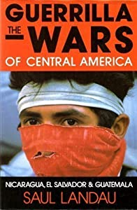 The Guerrilla Wars of Central America: Nicaragua, El Salvador and Guatemala from St Martins Pr