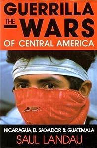 The Guerrilla Wars of Central America: Nicaragua, El Salvador and Guatemala from St Martins Pr