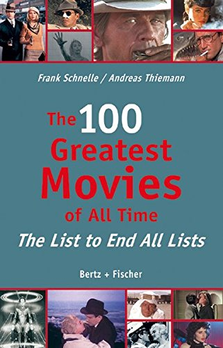 Read Online The 100 Greatest Movies of All Time: The List to End All Lists pdf