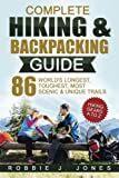 Complete Hiking & Backpacking Guide: Hiking Gears A to Z - 86 World's Longest, Toughest, Most Scenic and Unique Trails