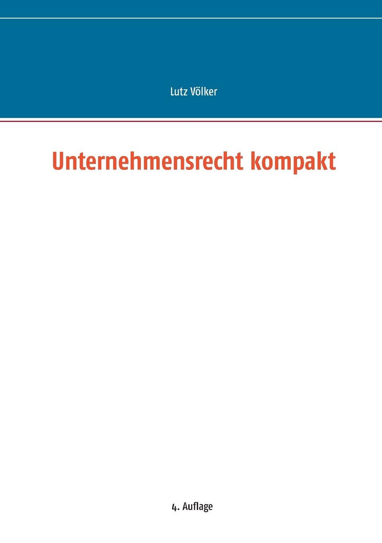 Unternehmensrecht kompakt Taschenbuch – 31. Juli 2017 Lutz Völker Books on Demand 3844806024 Handels- und Wirtschaftsrecht