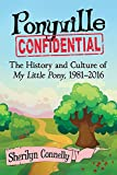 "Sherilyn Connelly, ""Ponyville Confidential: The History and Culture of My Little Pony, 1981-2016"" (McFarland, 2017)"