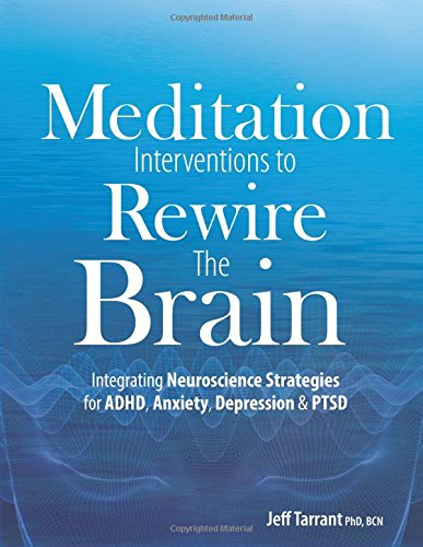 Read Online Meditation Interventions to Rewire the Brain: Integrating Neuroscience Strategies for ADHD, Anxiety, Depression & PTSD PDF