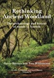 Rethinking Ancient Woodland: the Archaeology and History of Woods in Norfolk: 13 (Studies in Regional and Local History)