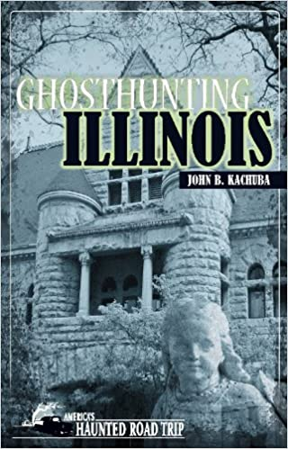 Ghosthunting Illinois (America's Haunted Road Trip) Paperback – September 1, 2005 by John B. Kachuba  (Author)