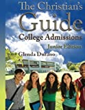 The Christian's Guide to College Admissions - Junior's Edition, Glenda Durano, 0983319642