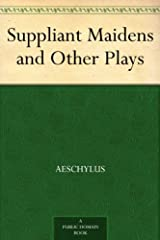 Suppliant Maidens and Other Plays Kindle Edition