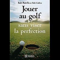 Jouer au golf sans viser la perfection (French Edition)