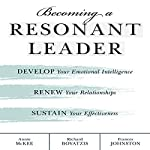 Becoming a Resonant Leader | Annie McKee,Richard E. Boyatzis,Fran Johnston