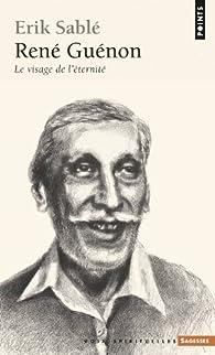 René Guenon : Le visage de l'éternité par Erik Sablé