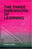 The Three Dimensions of Learning : Contemporary Learning Theory in the Tension Field Between the Cognitive, the Emotional, and the Social, Illeris, Knud, 1575242583