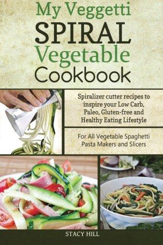 My Veggetti Spiral Vegetable Cookbook: Spiralizer