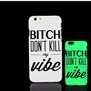 iPhone 7 Case, Bitch Don't Kill My Vibe Design Phrase Motto Pattern Glow in the Dark TomCase Fluorescent Back Cover for iPhone 7 Case 4.7 inch, P16
