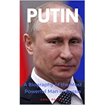 PUTIN: Vladimir Putin's Holy Mother Russia: A Biography of the Most Powerful Man in Russia