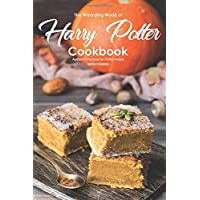 The Wizarding World of Harry Potter Cookbook: Authentic Recipes for Potter Heads