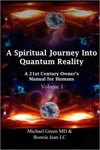 A Spiritual Journey into Quantum Reality: Volume 1, A 21st Century Owners Manual for Humans