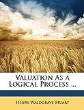 Valuation As a Logical Process, Henry Waldgrave Stuart, 1146922345