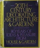 Twentieth Century Decorating Architecture and Gardens, , 0030475813