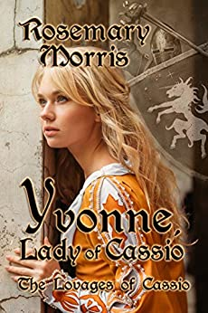 Yvonne, Lady of Cassio (The Lovages of Cassio Book 1) by [Morris, Rosemary]