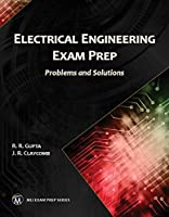 Electrical Engineering Exam Prep: Problems and Solutions (MLI Exam Prep Series)
