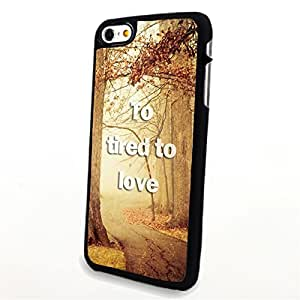 Generic Phone Accessories Matte Hard Plastic Phone Cases Quote Too Tired To Love fit for Iphone 6