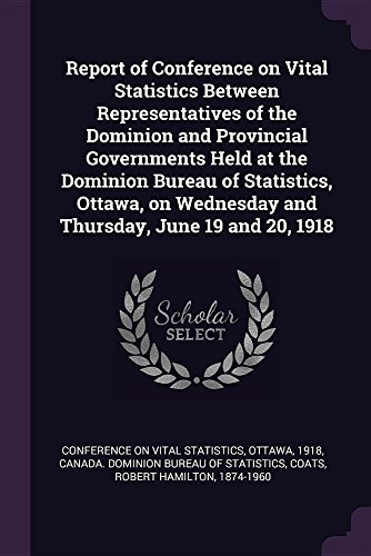 Report of Conference on Vital Statistics Between Representatives of the Dominion and Provincial Governments Held at the Dominion Bureau of Statistics, ... Wednesday and Thursday, June 19 and 20, ()