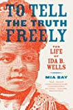 img - for To Tell the Truth Freely: The Life of Ida B. Wells book / textbook / text book