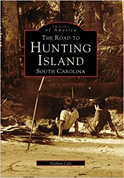 Book HUNTING ISLAND, The Road To, SC (SC) (Images of America by Nathan Cole (1997-06-01)
