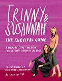 Trinny & Susannah: The Survival Guide - A Woman's Secret Weapon for Getting Through the Year
