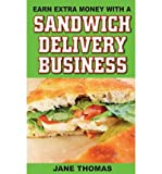 [ Earn Extra Money with a Sandwich Delivery Business BY Thomas, Jane ( Author ) ] { Paperback } 2013