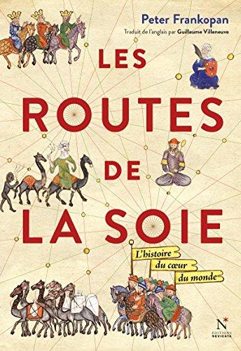 Les Routes de la Soie: L'histoire du cur du monde (French Edition)