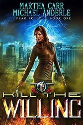 Kill The Willing: An Urban Fantasy Action Adventure (I Fear No Evil Book 1)