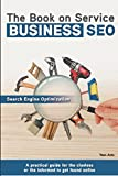 img - for The Book on Service Business SEO: A practical guide for the clueless or the informed to get found online book / textbook / text book