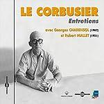 Le Corbusier : Entretiens avec Georges Charensol (1962) et Robert Mallet (1951) |  Le Corbusier