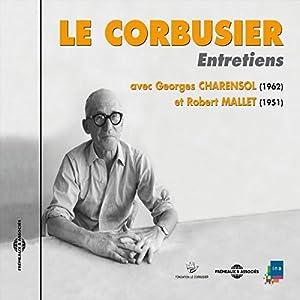 Le Corbusier : Entretiens avec Georges Charensol (1962) et Robert Mallet (1951) Speech